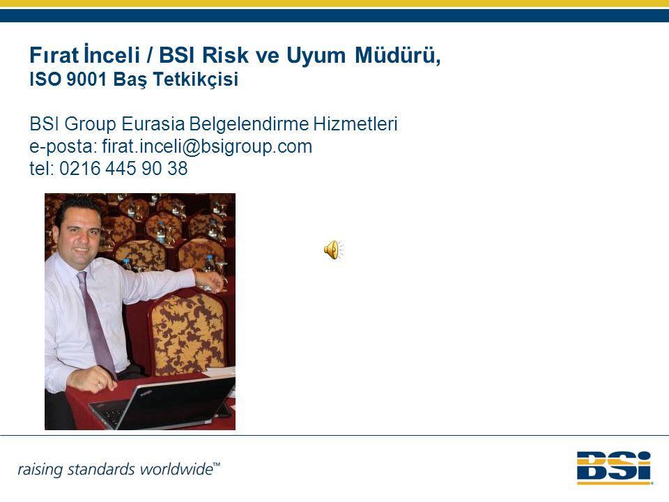 Fırat İnceli / BSI Risk ve Uyum Müdürü, ISO 9001 Baş Tetkikçisi BSI Group Eurasia Belgelendirme Hizmetleri e-posta: firat.inceli@bsigroup.com tel: 021
