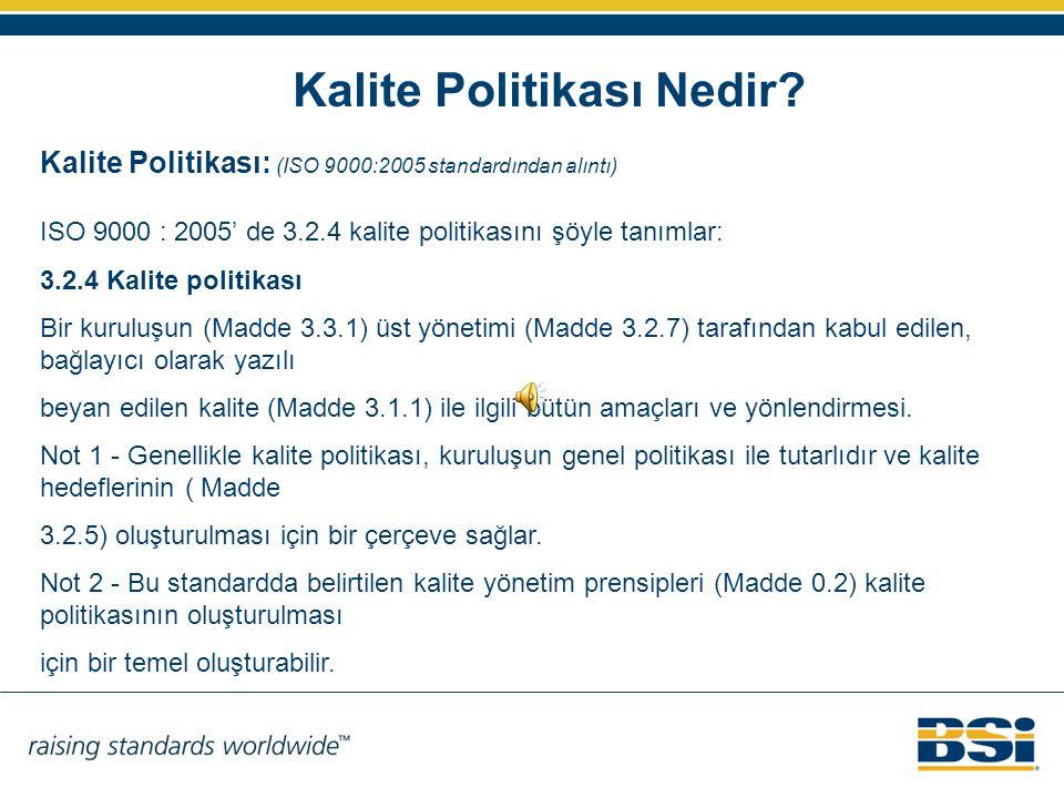 Kalite Politikası Nedir? Kalite Politikası: (ISO 9000:2005 standardından alıntı) ISO 9000 : 2005' de 3.2.4 kalite politikasını şöyle tanımlar: 3.2.4 K