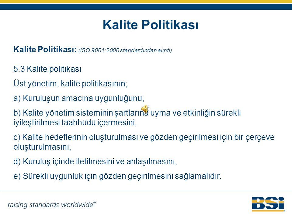Kalite Politikası Kalite Politikası: (ISO 9001:2000 standardından alıntı) 5.3 Kalite politikası Üst yönetim, kalite politikasının; a) Kuruluşun amacın