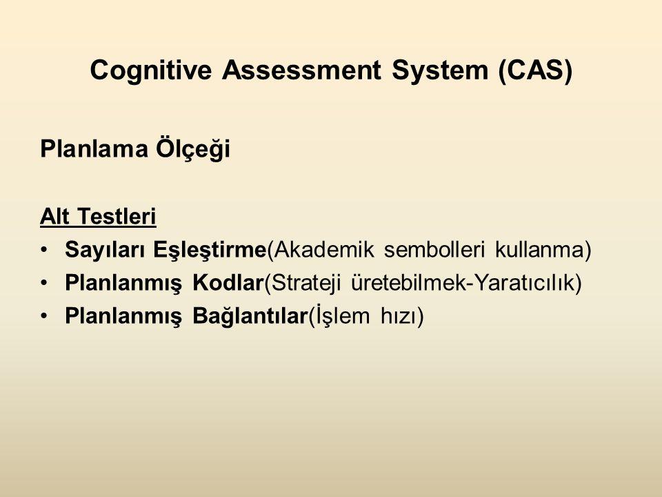 Cognitive Assessment System (CAS) Planlama Ölçeği Alt Testleri •Sayıları Eşleştirme(Akademik sembolleri kullanma) •Planlanmış Kodlar(Strateji üretebilmek-Yaratıcılık) •Planlanmış Bağlantılar(İşlem hızı)