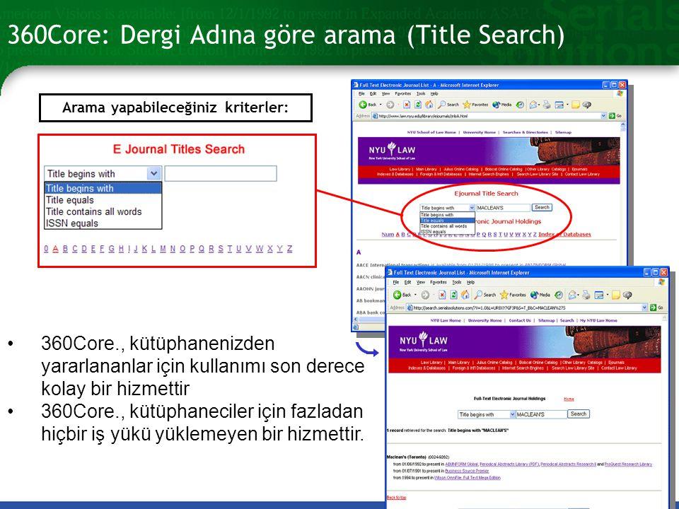 360Core: Dergi Adına göre arama (Title Search) •360Core., kütüphanenizden yararlananlar için kullanımı son derece kolay bir hizmettir •360Core., kütüphaneciler için fazladan hiçbir iş yükü yüklemeyen bir hizmettir.