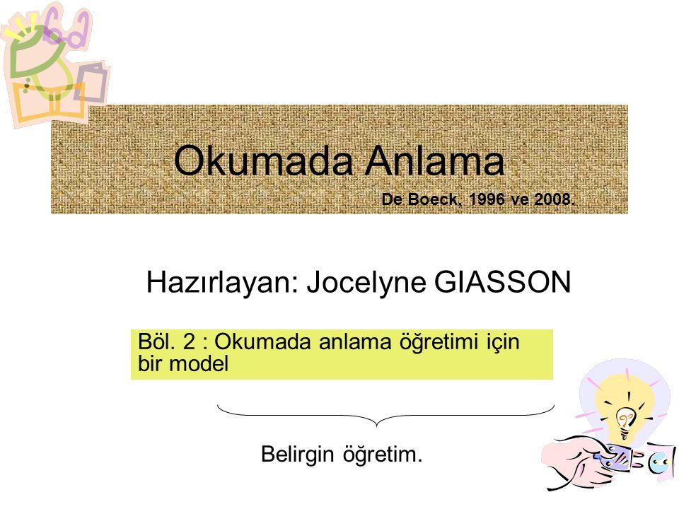 Okumada Anlama Hazırlayan: Jocelyne GIASSON Böl. 2 : Okumada anlama öğretimi için bir model Belirgin öğretim. De Boeck, 1996 ve 2008.