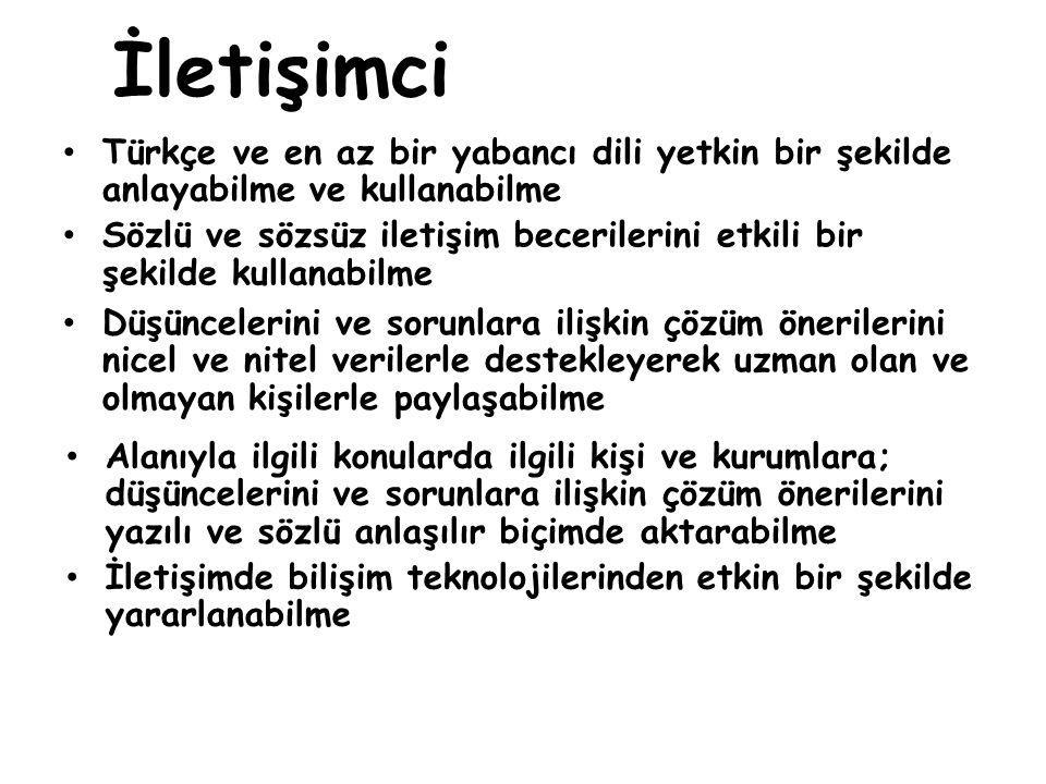 İletişimci • Türkçe ve en az bir yabancı dili yetkin bir şekilde anlayabilme ve kullanabilme • Sözlü ve sözsüz iletişim becerilerini etkili bir şekild
