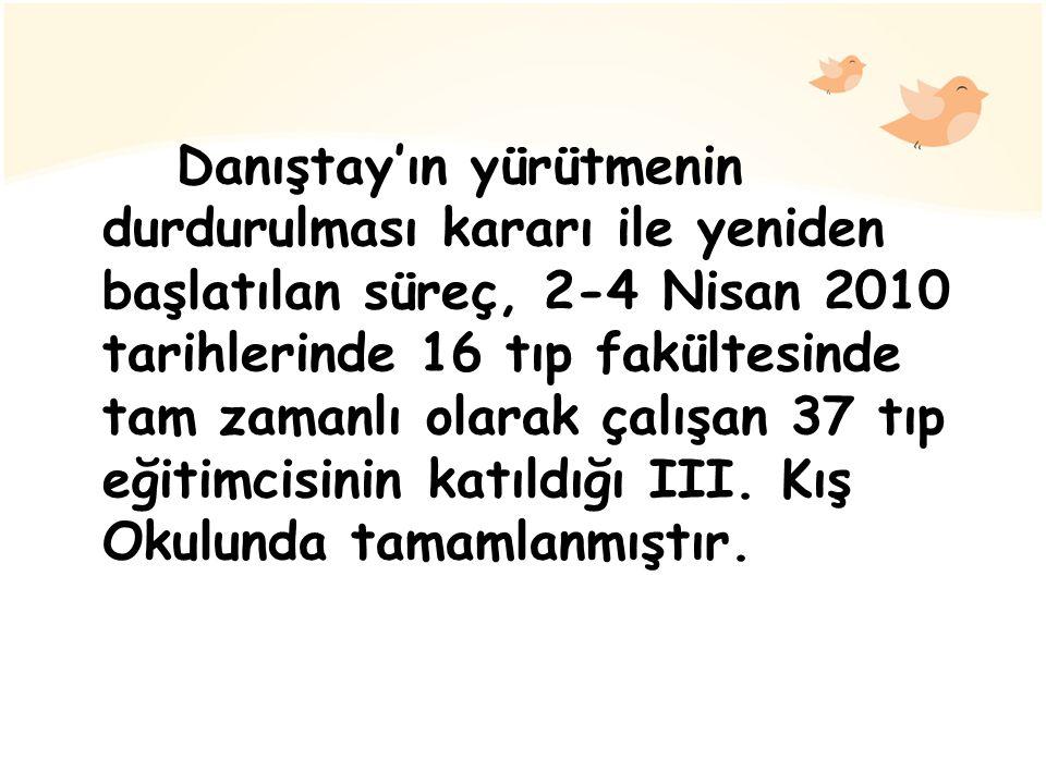 Danıştay'ın yürütmenin durdurulması kararı ile yeniden başlatılan süreç, 2-4 Nisan 2010 tarihlerinde 16 tıp fakültesinde tam zamanlı olarak çalışan 37