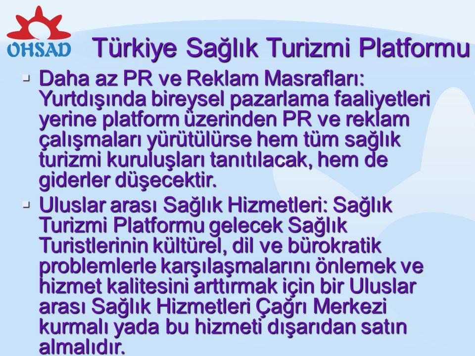 Türkiye Sağlık Turizmi Platformu  Daha az PR ve Reklam Masrafları: Yurtdışında bireysel pazarlama faaliyetleri yerine platform üzerinden PR ve reklam