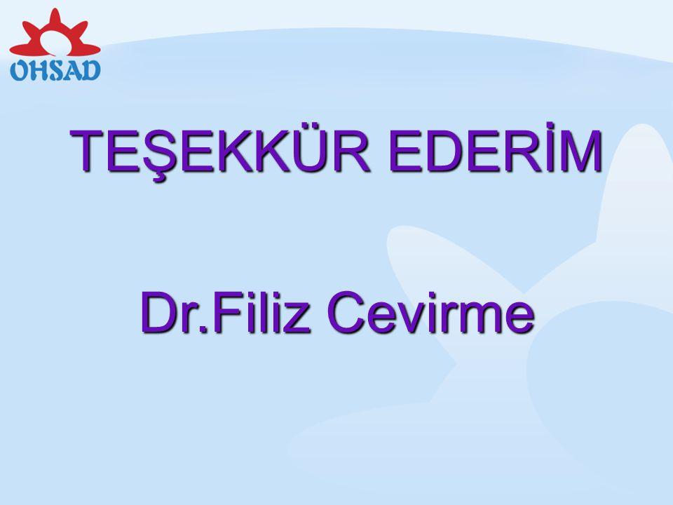 TEŞEKKÜR EDERİM Dr.Filiz Cevirme