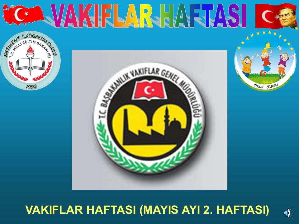VAKIFLAR HAFTASI (MAYIS AYI 2. HAFTASI)