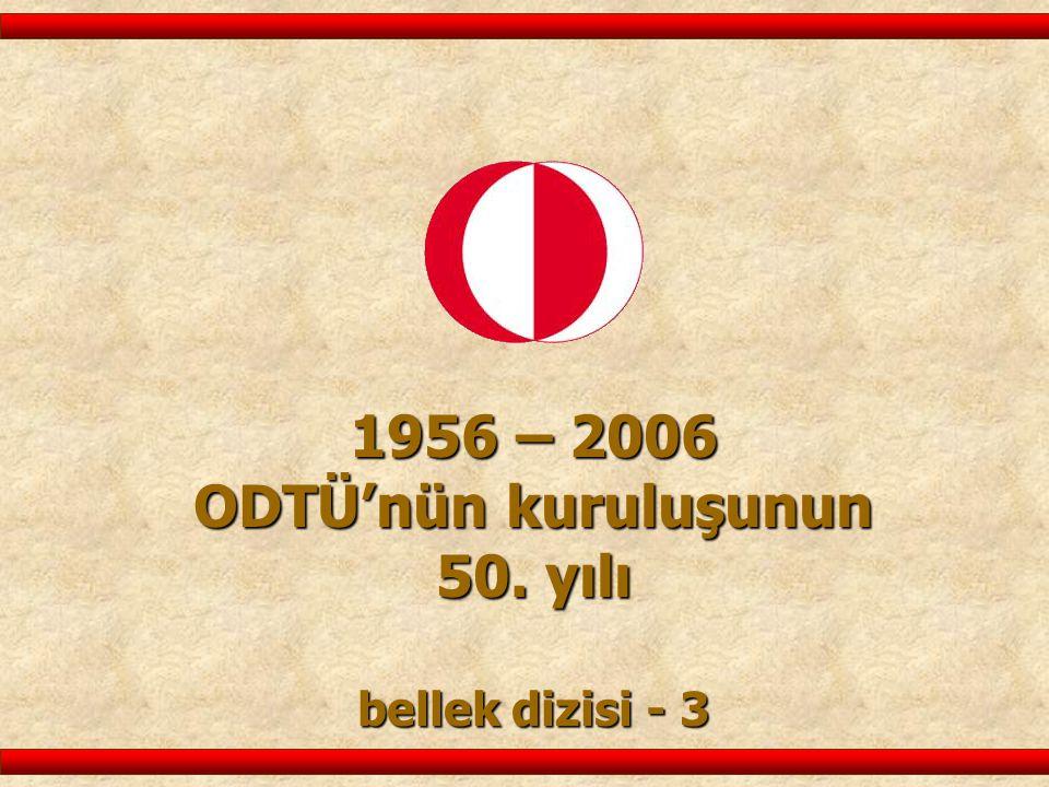 1956 – 2006 ODTÜ'nün kuruluşunun 50. yılı bellek dizisi - 3