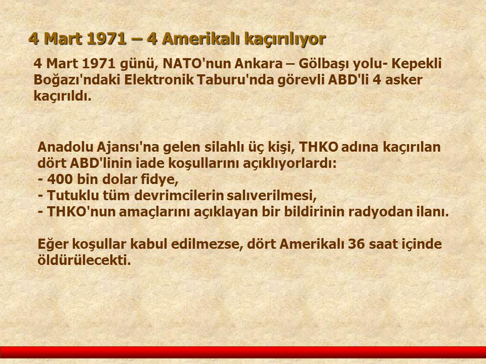 Anadolu Ajansı na gelen silahlı üç kişi, THKO adına kaçırılan dört ABD linin iade koşullarını açıklıyorlardı: - 400 bin dolar fidye, - Tutuklu tüm devrimcilerin salıverilmesi, - THKO nun amaçlarını açıklayan bir bildirinin radyodan ilanı.