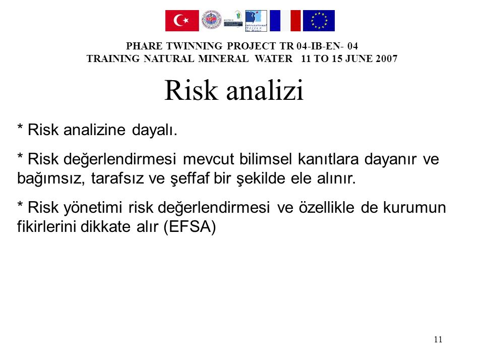 PHARE TWINNING PROJECT TR 04-IB-EN- 04 TRAINING NATURAL MINERAL WATER 11 TO 15 JUNE 2007 11 Risk analizi * Risk analizine dayalı.