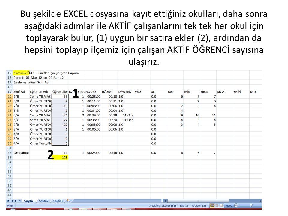 Bu şekilde EXCEL dosyasına kayıt ettiğiniz okulları, daha sonra aşağıdaki adımlar ile AKTİF çalışanlarını tek tek her okul için toplayarak bulur, (1)