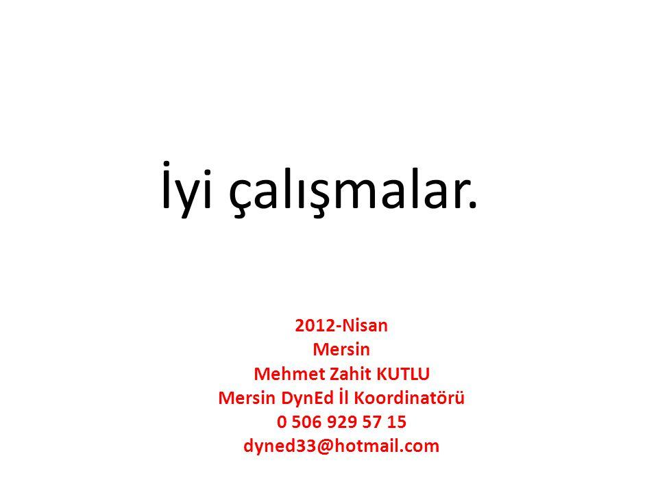 İyi çalışmalar. 2012-Nisan Mersin Mehmet Zahit KUTLU Mersin DynEd İl Koordinatörü 0 506 929 57 15 dyned33@hotmail.com