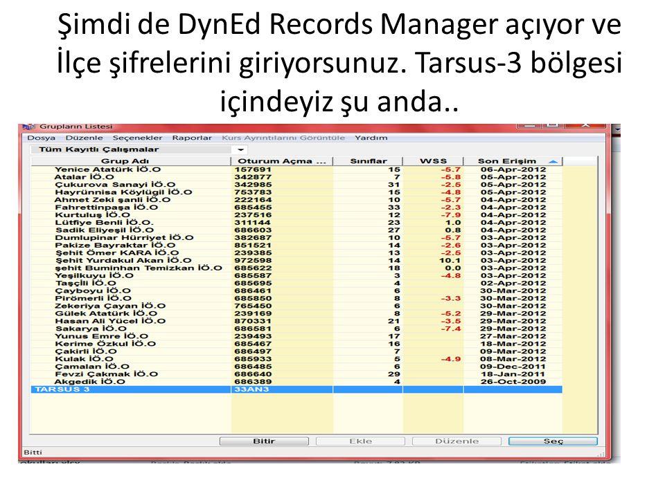 Şimdi de DynEd Records Manager açıyor ve İlçe şifrelerini giriyorsunuz. Tarsus-3 bölgesi içindeyiz şu anda..