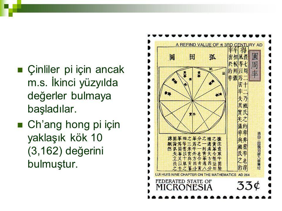  Çinliler pi için ancak m.s.İkinci yüzyılda değerler bulmaya başladılar.