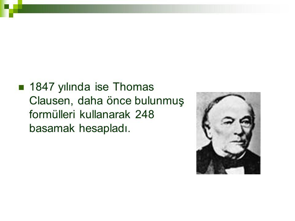  1847 yılında ise Thomas Clausen, daha önce bulunmuş formülleri kullanarak 248 basamak hesapladı.