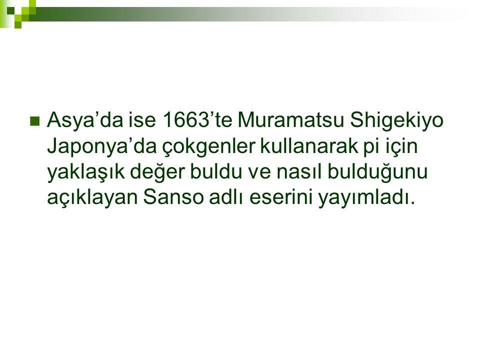  Asya'da ise 1663'te Muramatsu Shigekiyo Japonya'da çokgenler kullanarak pi için yaklaşık değer buldu ve nasıl bulduğunu açıklayan Sanso adlı eserini yayımladı.