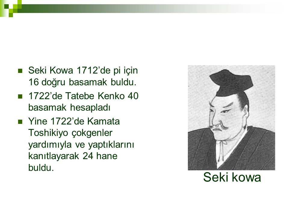  Seki Kowa 1712'de pi için 16 doğru basamak buldu.