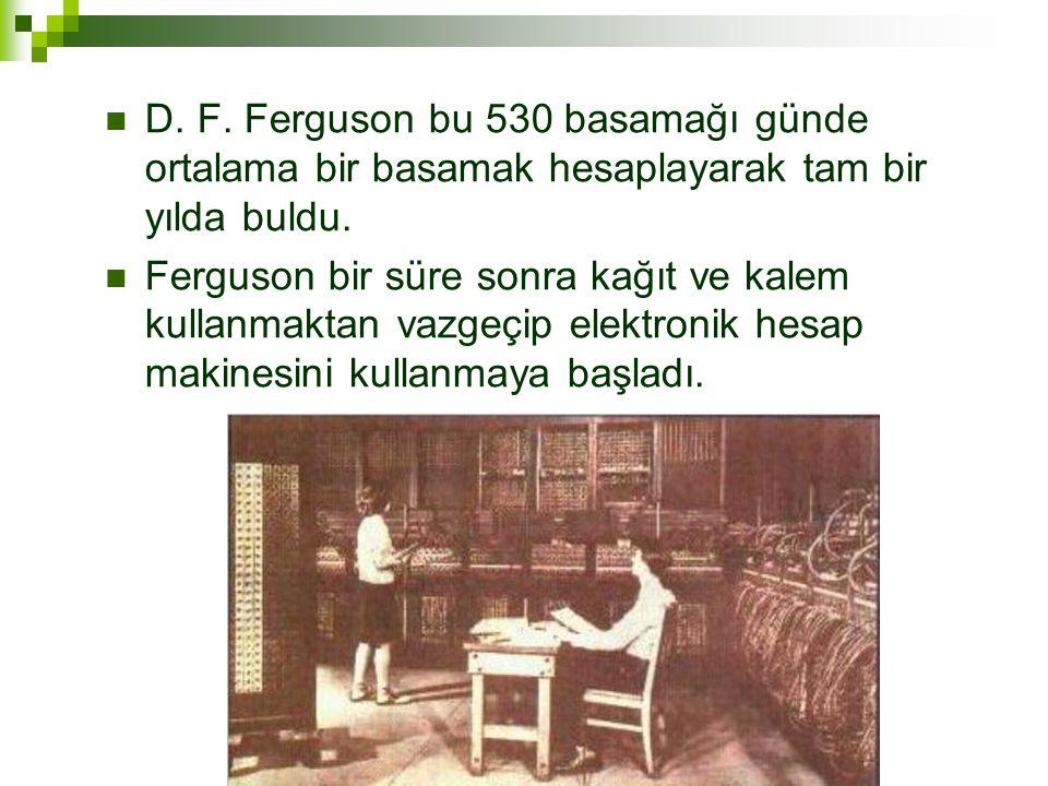  D.F. Ferguson bu 530 basamağı günde ortalama bir basamak hesaplayarak tam bir yılda buldu.