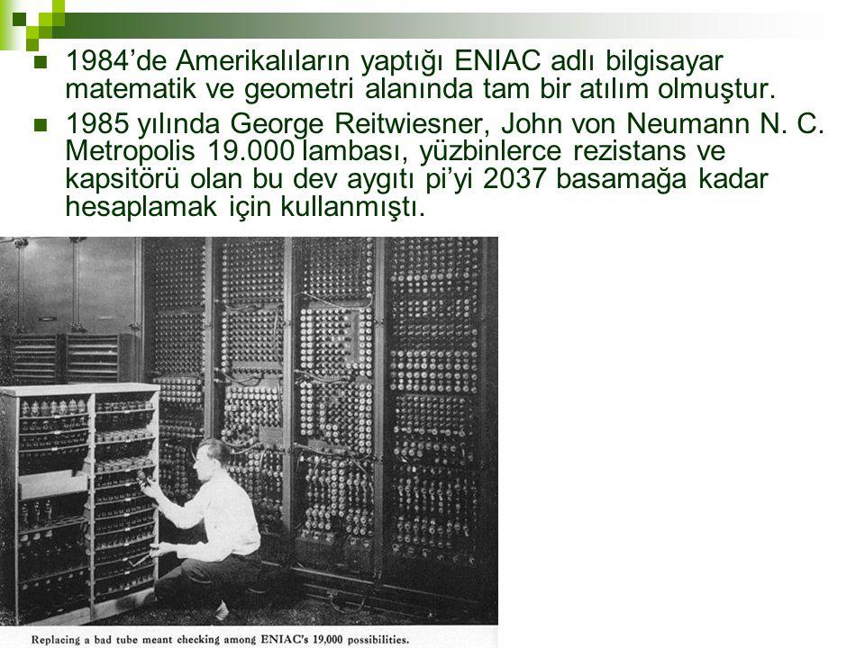  1984'de Amerikalıların yaptığı ENIAC adlı bilgisayar matematik ve geometri alanında tam bir atılım olmuştur.