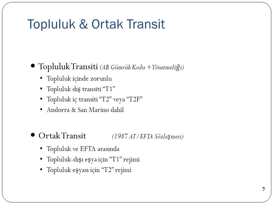  Topluluk Transiti (AB Gümrük Kodu + Yönetmeli ğ i) • Topluluk içinde zorunlu • Topluluk dı ş transiti T1 • Topluluk iç transiti T2 veya T2F • Andorra & San Marino dahil  Ortak Transit (1987 AT/EFTA Sözle ş mesi) • Topluluk ve EFTA arasında • Topluluk-dı ş ı e ş ya için T1 rejimi • Topluluk e ş yası için T2 rejimi Topluluk & Ortak Transit7