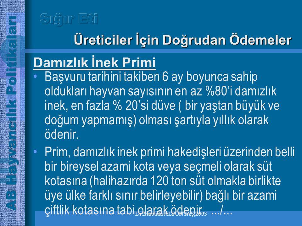 Dr.Mustafa ALTUNTAŞ,2003 •Bölgesel azami hadler ile sınırlı •Takvim yılı ve işletme bazında 90 baş ve altı için ödenir, •9 aylıktan büyük ve asgari 18