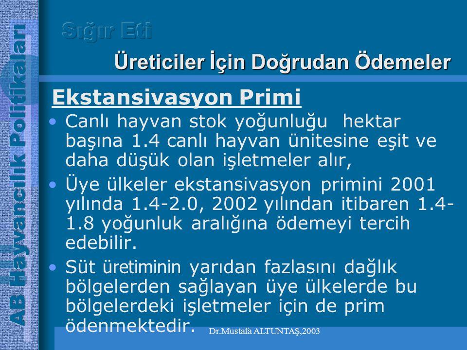 Dr.Mustafa ALTUNTAŞ,2003 •*Sığır eti primi ve damızlık inek primi ; hayvanların beslenmesi için yem bitkileri yetiştirilen alanın hektar başına 2 canl
