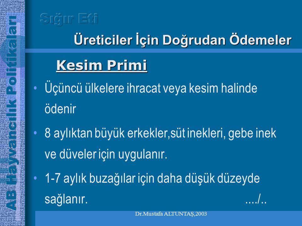Dr.Mustafa ALTUNTAŞ,2003 •Canlı hayvan stok yoğunluğu hektar başına 1.4 canlı hayvan ünitesine eşit ve daha düşük olan işletmeler alır, •Üye ülkeler e