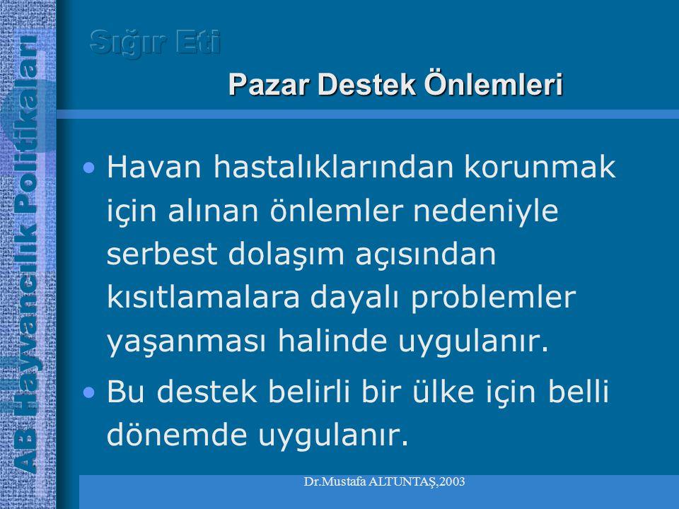 Dr.Mustafa ALTUNTAŞ,2003 •Temel prim ödemeleri veya ergin hayvanlar için kesim primine eklenmek suretiyle olabilmektedir. •Bu yardım için belirlenen t