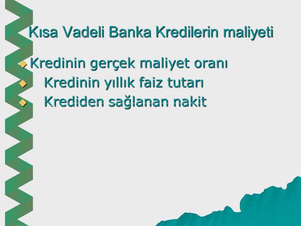 Kısa Vadeli Banka Kredi Türleri  Akreditif kredisi: İthalatçı işletmeler, kendi memleketlerinde iş yaptıkları banka aracılığı ile kendisine mal satan yabancı memleketteki ihracatçı işletme lehine açtıkları ve vesikaya dayanan kredilerdir.