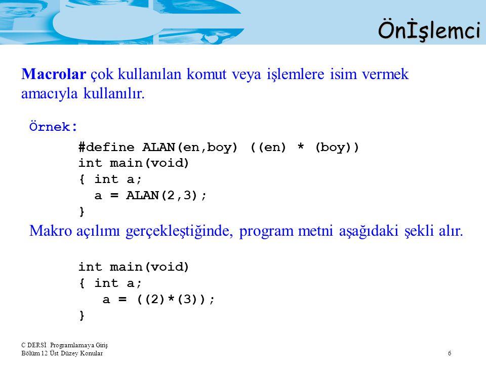 C DERSİ Programlamaya Giriş Bölüm 12 Üst Düzey Konular 6Önİşlemci Macrolar çok kullanılan komut veya işlemlere isim vermek amacıyla kullanılır. Örnek