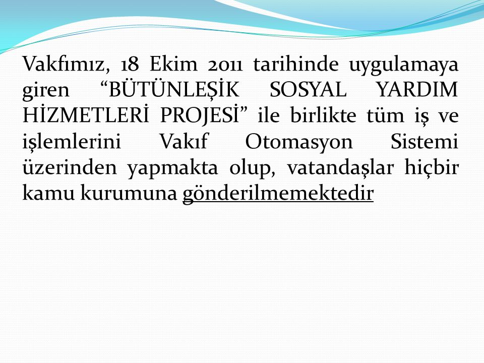 VAKFIMIZIN ÇALIŞMA ALANLARI  3294 sayılı kanun kapsamındaki vatandaşlar ve yabancı uyruklulara yapılan yardımlar ile ilgili iş ve işlemler.