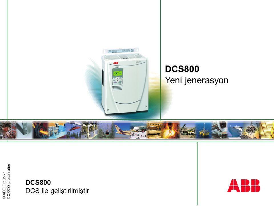 © ABB Group - 2 DCS800 presentation Dört grubun en iyi özellikleri DCS 600'ün Kontrol performansı DCS 400'ün sadeliği ve kolaylığı DCS 500B'nin Programlama kapasitesi AC sürücülerle olan uyumluluğu DCS800 - Yeni jenerasyon DCS800