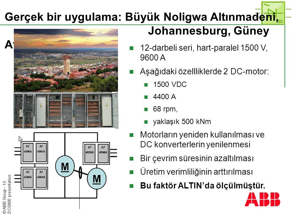 © ABB Group - 13 DCS800 presentation Gerçek bir uygulama: Büyük Noligwa Altınmadeni, Johannesburg, Güney Afrika  12-darbeli seri, hart-paralel 1500 V