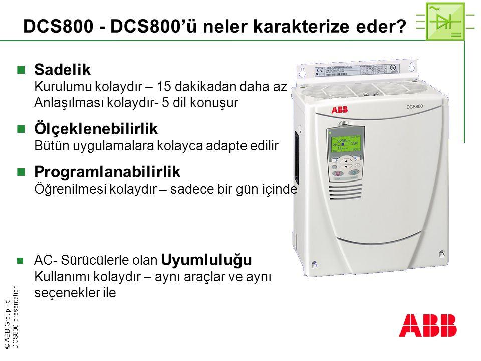 © ABB Group - 5 DCS800 presentation DCS800 - DCS800'ü neler karakterize eder?  Sadelik Kurulumu kolaydır – 15 dakikadan daha az Anlaşılması kolaydır-