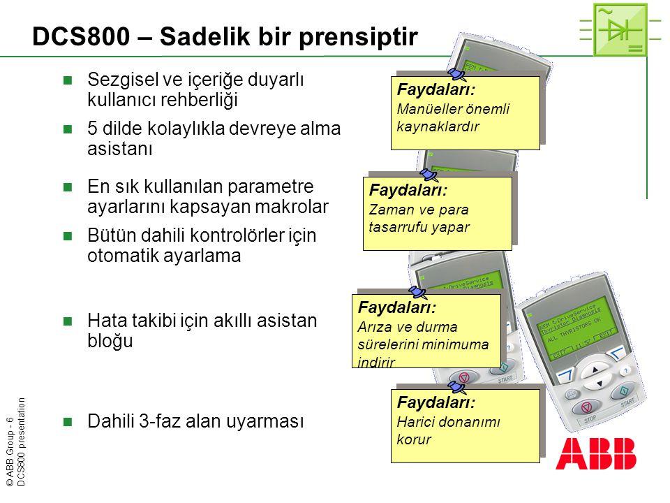 © ABB Group - 6 DCS800 presentation DCS800 – Sadelik bir prensiptir  Sezgisel ve içeriğe duyarlı kullanıcı rehberliği  5 dilde kolaylıkla devreye al