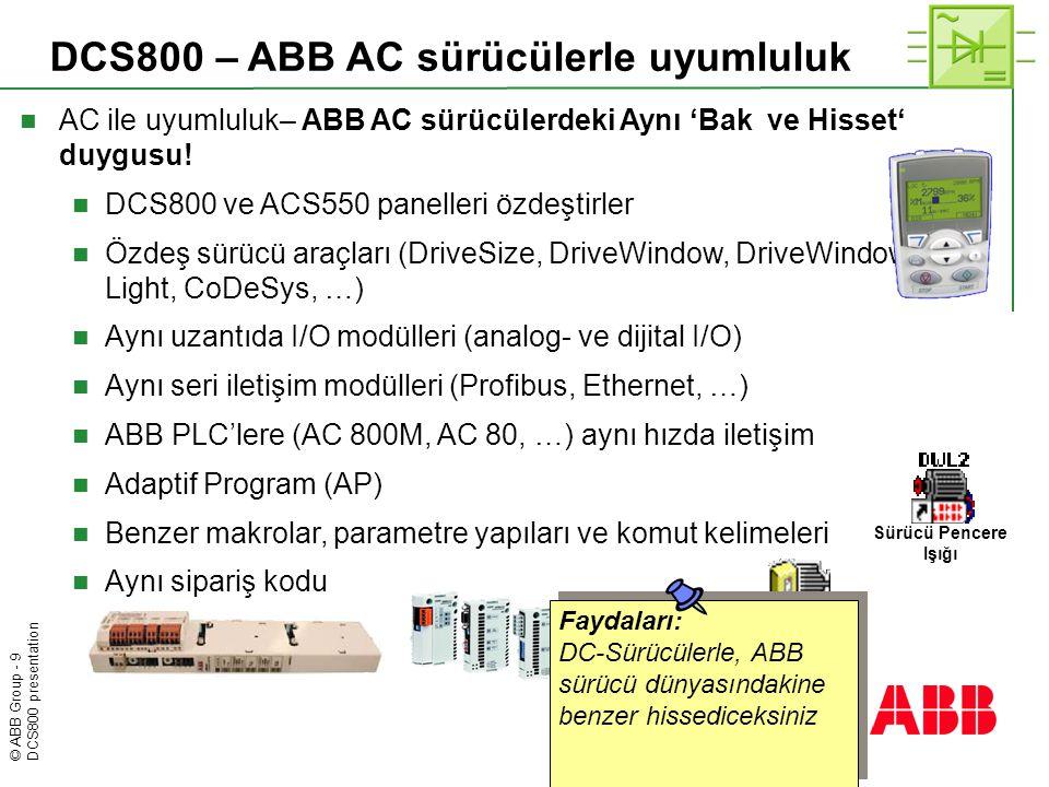 © ABB Group - 9 DCS800 presentation DCS800 – ABB AC sürücülerle uyumluluk  AC ile uyumluluk– ABB AC sürücülerdeki Aynı 'Bak ve Hisset' duygusu!  DCS