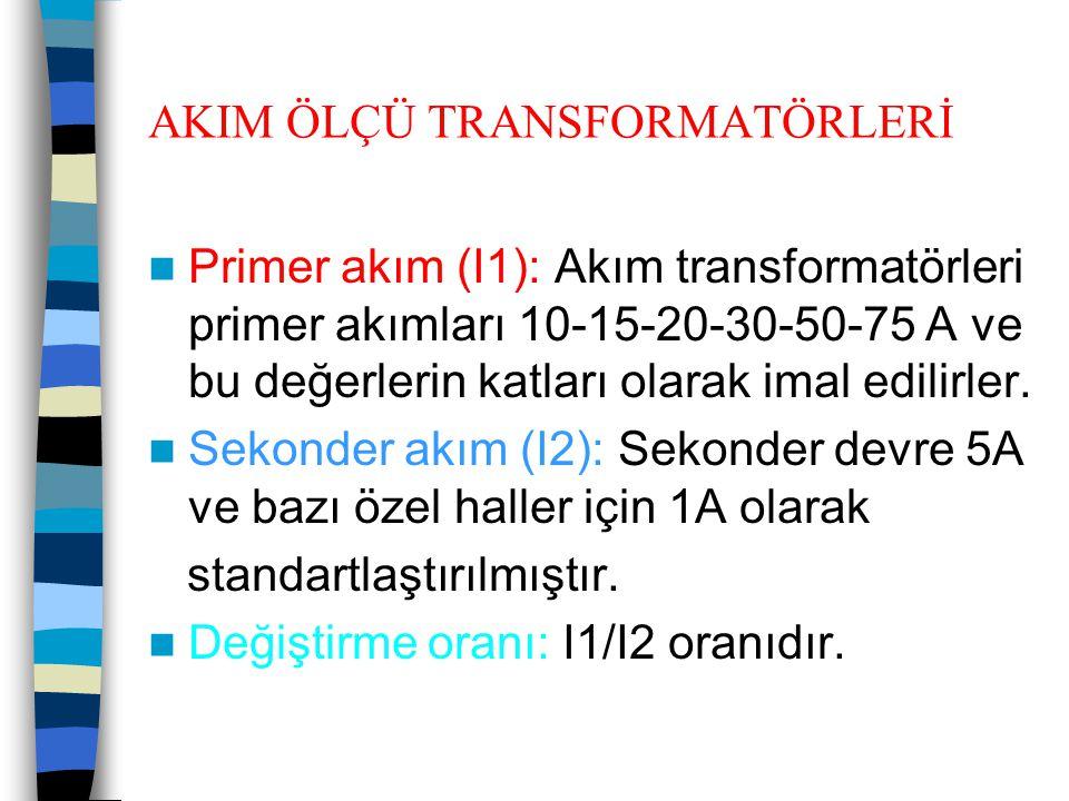 AKIM ÖLÇÜ TRANSFORMATÖRLERİ  Primer akım (I1): Akım transformatörleri primer akımları 10-15-20-30-50-75 A ve bu değerlerin katları olarak imal edilir