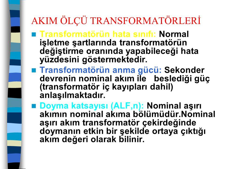 AKIM ÖLÇÜ TRANSFORMATÖRLERİ  Transformatörün hata sınıfı: Normal işletme şartlarında transformatörün değiştirme oranında yapabileceği hata yüzdesini