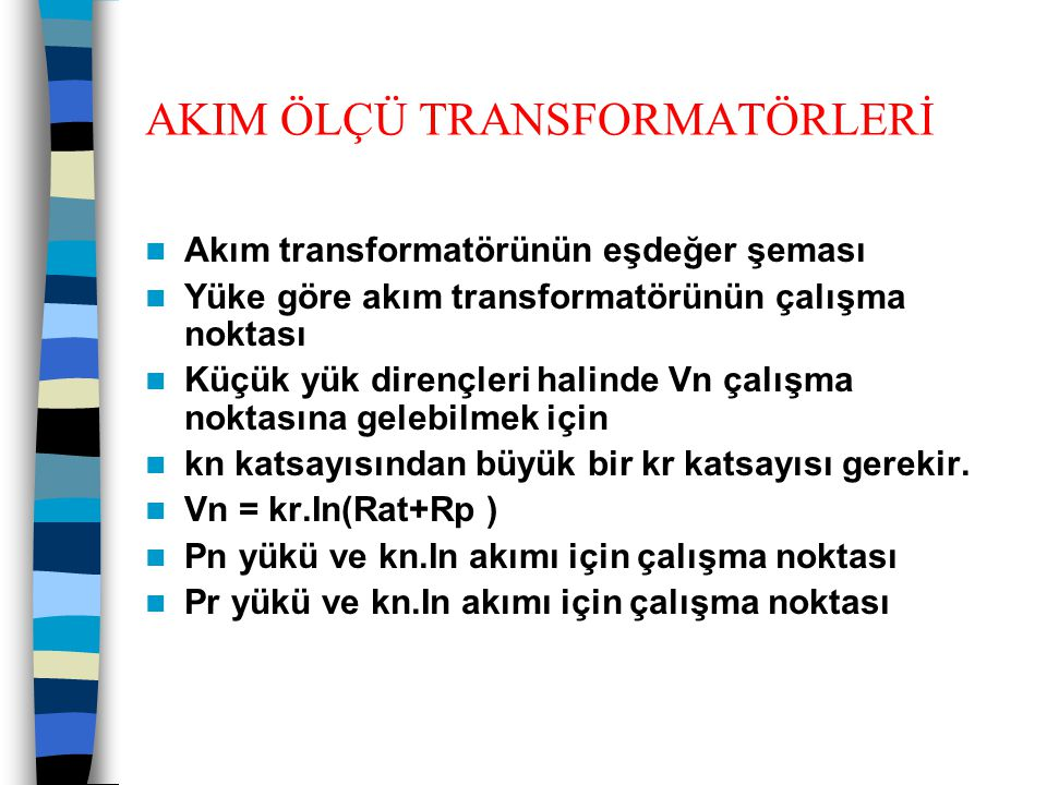 AKIM ÖLÇÜ TRANSFORMATÖRLERİ  Akım transformatörünün eşdeğer şeması  Yüke göre akım transformatörünün çalışma noktası  Küçük yük dirençleri halinde