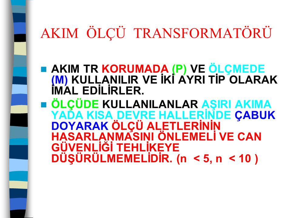 AKIM ÖLÇÜ TRANSFORMATÖRLERİ  Primer akım (I1): Akım transformatörleri primer akımları 10-15-20-30-50-75 A ve bu değerlerin katları olarak imal edilirler.