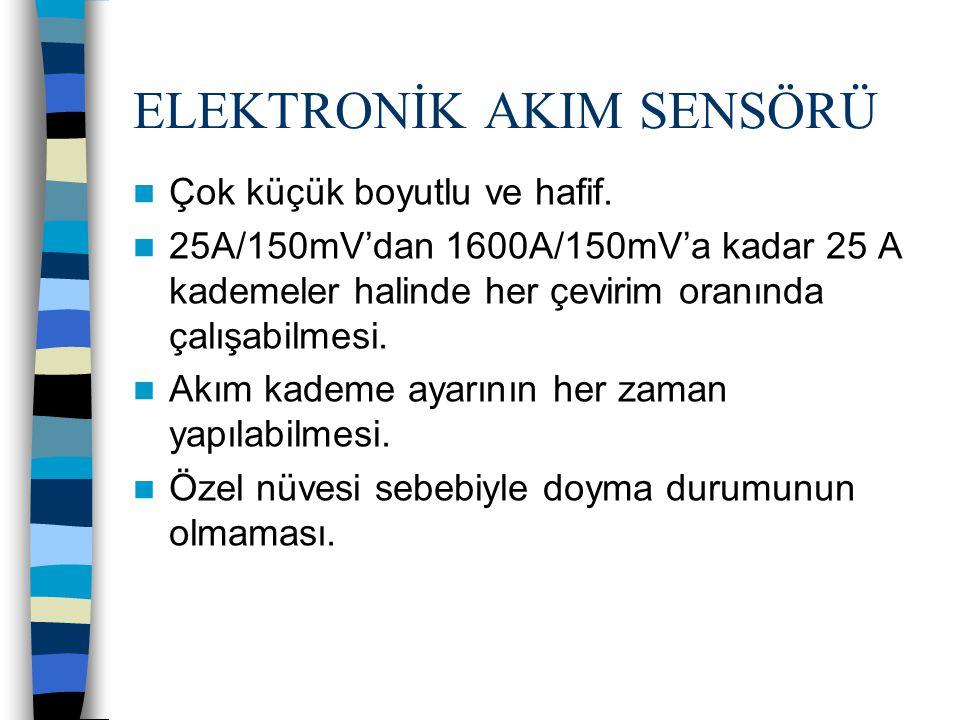  Çok küçük boyutlu ve hafif.  25A/150mV'dan 1600A/150mV'a kadar 25 A kademeler halinde her çevirim oranında çalışabilmesi.  Akım kademe ayarının he