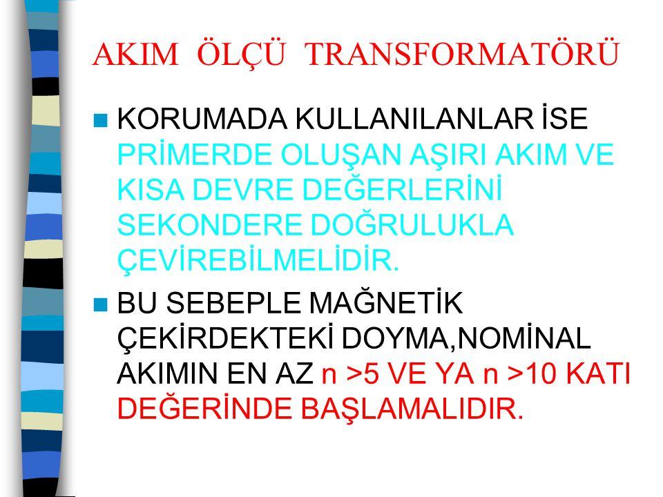 AKIM ÖLÇÜ TRANSFORMATÖRLERİ  Örnek : 400/5 A; 15 VA; 5P10 bir transformatöre 1 Aşırı akım rölesi 8 VA 1 Diferansiyel röle 1 VA Hatlar 3 VA Toplam Sy = 12 VA bağlanmıştır.