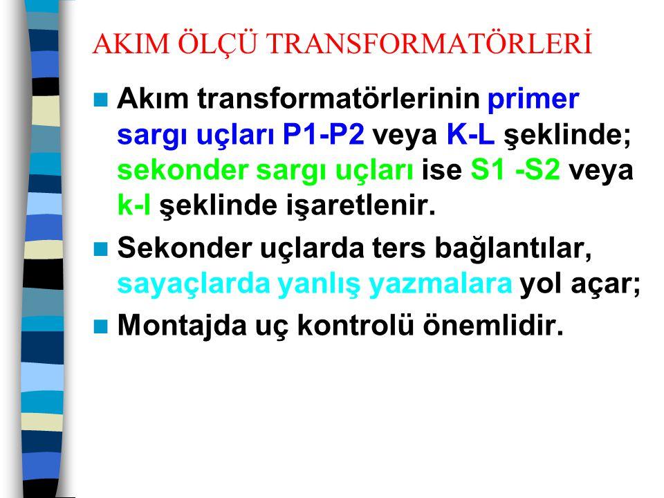AKIM ÖLÇÜ TRANSFORMATÖRLERİ  Akım transformatörlerinin sekonder taraflarında bir uç, transformatör içinde, primerden sekondere oluşacak atlamalarda, sekonder devre donanımlarını korumak için topraklanır.