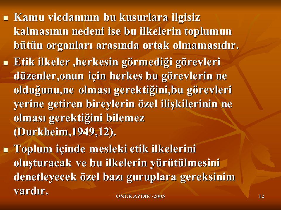 ONUR AYDIN -200512  Kamu vicdanının bu kusurlara ilgisiz kalmasının nedeni ise bu ilkelerin toplumun bütün organları arasında ortak olmamasıdır.