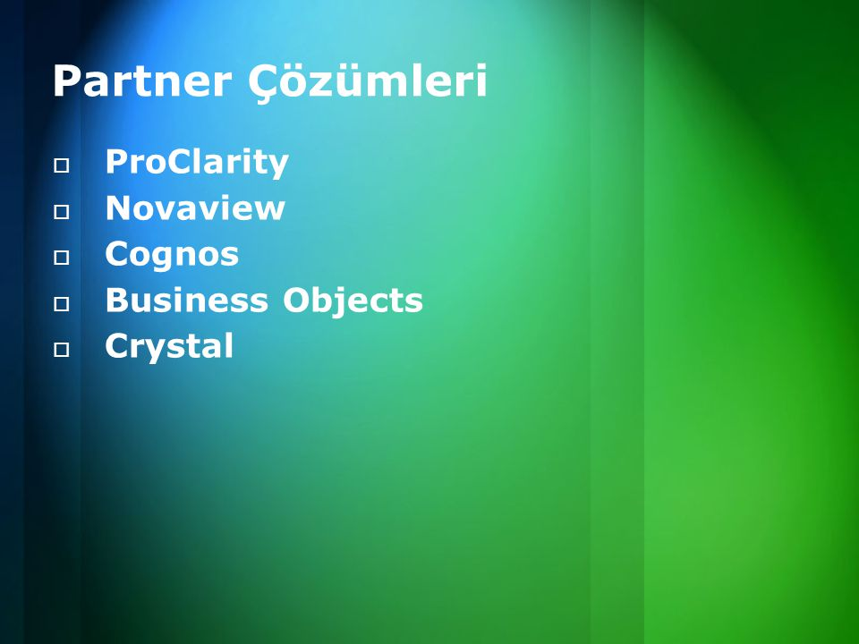  ProClarity  Novaview  Cognos  Business Objects  Crystal Partner Çözümleri