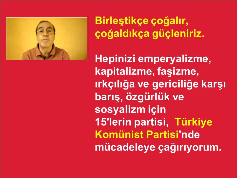 Yaşasın Komünistlerin birliği! Yaşasın, partimiz Türkiye Komünist Partisi!