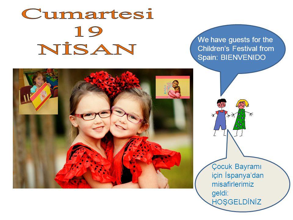 Çocuk Bayramı için İspanya'dan misafirlerimiz geldi: HOŞGELDİNİZ We have guests for the Children's Festival from Spain: BIENVENIDO.