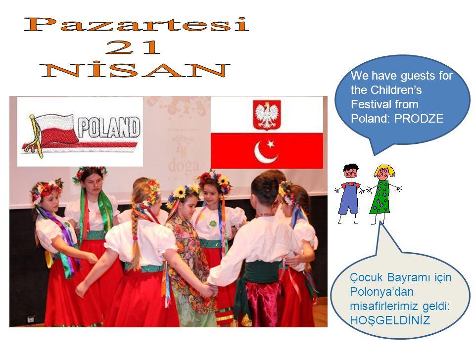 We have guests for the Children's Festival from Poland: PRODZE Çocuk Bayramı için Polonya'dan misafirlerimiz geldi: HOŞGELDİNİZ