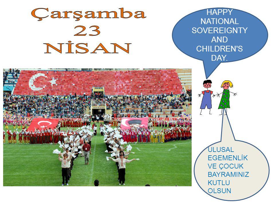 HAPPY NATIONAL SOVEREIGNTY AND CHILDREN S DAY. ULUSAL EGEMENLİK VE ÇOCUK BAYRAMINIZ KUTLU OLSUN