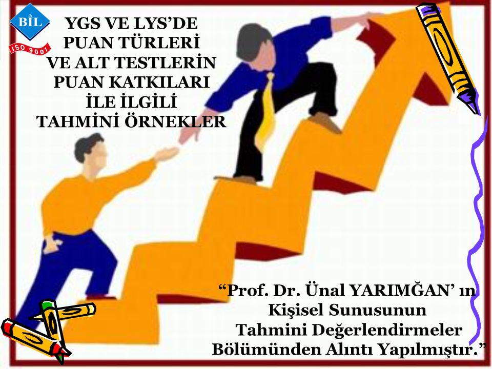 YGS VE LYS'DE PUAN TÜRLERİ VE ALT TESTLERİN PUAN KATKILARI İLE İLGİLİ TAHMİNİ ÖRNEKLER Prof.